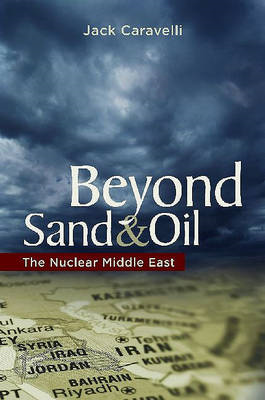 Beyond Sand and Oil: The Nuclear Middle East (BOK)