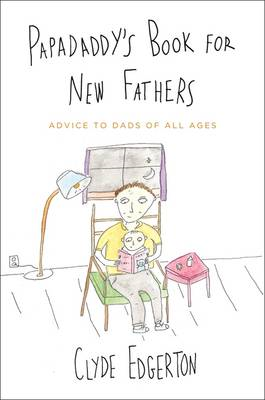 Papadaddy's Book for New Fathers: Advice to Dads of All Ages (BOK)
