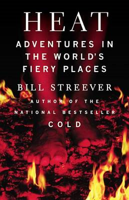 Heat: Adventures in the World's Fiery Places (BOK)