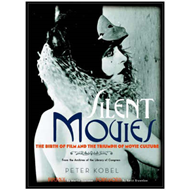 Silent Movies: The Birth of Film to the Triumph of Movie Culture (BOK)