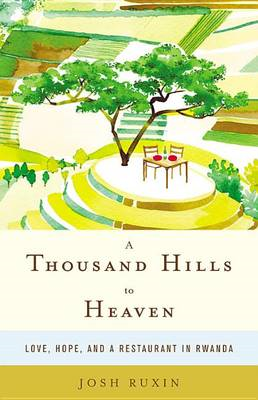 A Thousand Hills to Heaven: Love, Hope and a Restaurant in Rwanda (BOK)