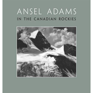 Ansel Adams in the Canadian Rockies (BOK)