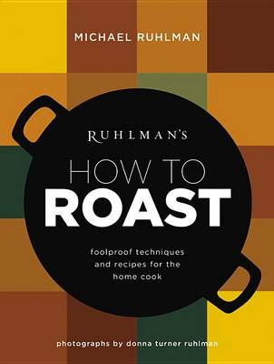 Ruhlman's How to Roast (BOK)