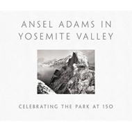 Ansel Adams in Yosemite Valley: Celebrating the Park at 150 (BOK)