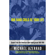 Our Band Could be Your Life: Scenes from the American Indie Underground (BOK)