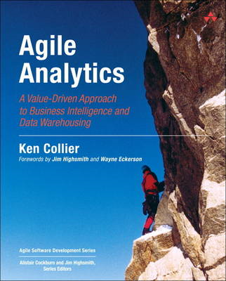Agile Analytics: A Value-Driven Approach to Business Intelligence and Data Warehousing (BOK)