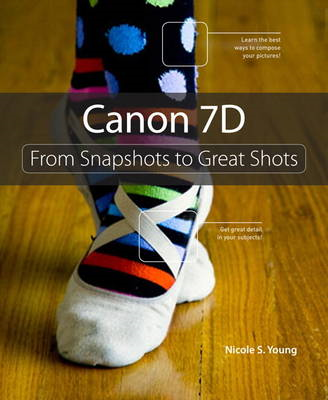 Canon 7D: From Snapshots to Great Shots (BOK)