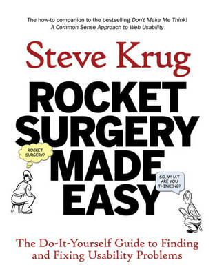 Rocket Surgery Made Easy: The Do-it-yourself Guide to Finding and Fixing Usability Problems (BOK)