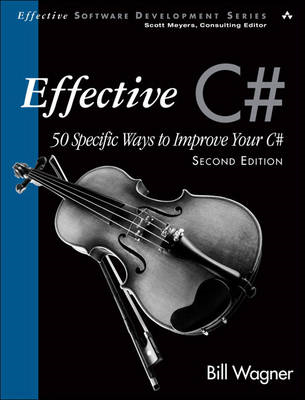 Effective C# (covers C# 4.0): 50 Specific Ways to Improve Your C# (BOK)