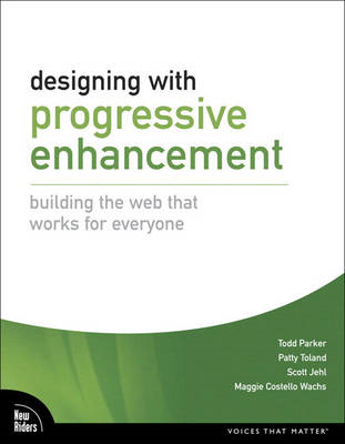 Designing with Progressive Enhancement: Building the Web That Works for Everyone (BOK)