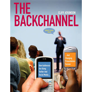 The Backchannel: How Audiences are Using Twitter and Social Media and Changing Presentations Forever (BOK)