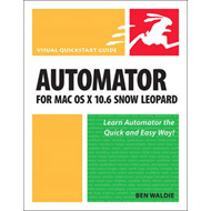Automator for Mac OS X 10.6 Snow Leopard: Visual QuickStart Guide (BOK)