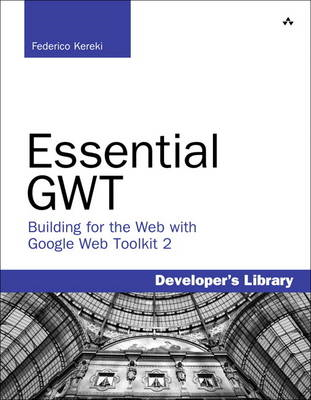 Essential GWT: Building for the Web with Google Web Toolkit 2 (BOK)
