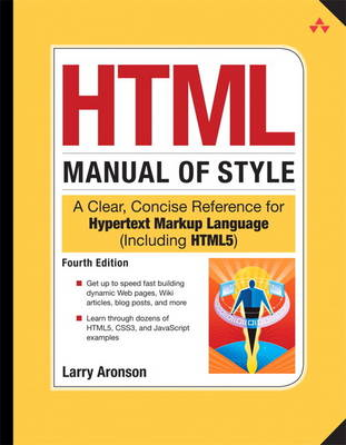 HTML Manual of Style: A Clear, Concise Reference for Hypertext Markup Language (including HTML5) (BOK)
