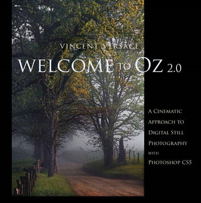 Welcome to Oz 2.0: A Cinematic Approach to Digital Still Photography with Photoshop (BOK)