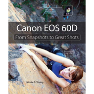 Canon EOS 60D: From Snapshots to Great Shots (BOK)