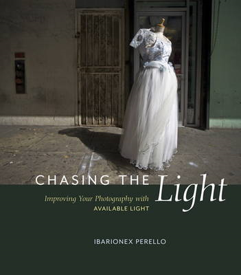 Chasing the Light: Improving Your Photography with Available Light (BOK)