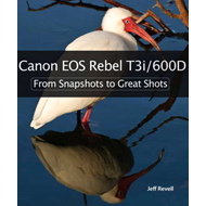 Canon EOS Rebel T3i / 600D: From Snapshots to Great Shots (BOK)
