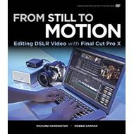 From Still to Motion: Editing DSLR Video with Final Cut Pro X (BOK)