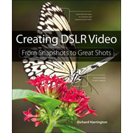 Creating DSLR Video: From Snapshots to Great Shots (BOK)