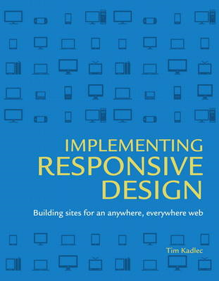 Implementing Responsive Design: Building Sites for an Anywhere, Everywhere Web (BOK)