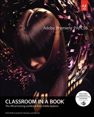 Adobe Premiere Pro CS6 Classroom in a Book: The Official Training Workbook from Adobe Systems (BOK)