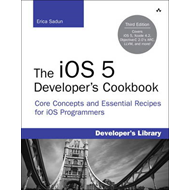 The iOS 5 Developer's Cookbook: Core Concepts and Essential Recipes for iOS Programmers (BOK)