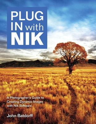 Plug in with Nik: A Photographer's Guide to Creating Dynamic Images with Nik Software (BOK)