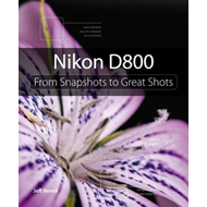 Nikon D800: From Snapshots to Great Shots (BOK)