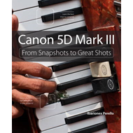 Canon 5D Mark III: From Snapshots to Great Shots (BOK)