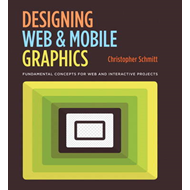 Designing Web and Mobile Graphics: Fundamental Concepts for Web and Interactive Projects (BOK)