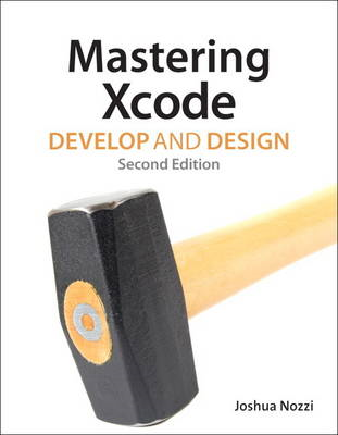 Mastering Xcode: Develop and Design (BOK)