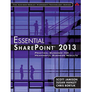 Essential SharePoint 2013: Practical Guidance for Meaningful Business Results (BOK)