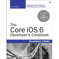 The Core iOS 6 Developer's Cookbook: Core Recipes for Programmers (BOK)