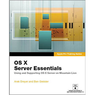 Apple Pro Training Series: OS X Server Essentials: Using and Supporting OS X Server on Mountain Lion (BOK)