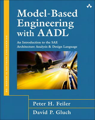 Model-based Engineering with AADL: An Introduction to the SAE Architecture Analysis and Design Langu (BOK)