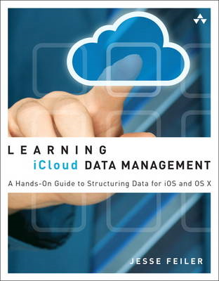 Learning iCloud Data Management: A Hands-on Guide to Structuring Data for iOS and OS X (BOK)