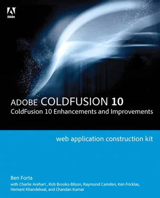 Adobe ColdFusion Web Application Construction Kit: ColdFusion 10 Enhancements and Improvements (BOK)