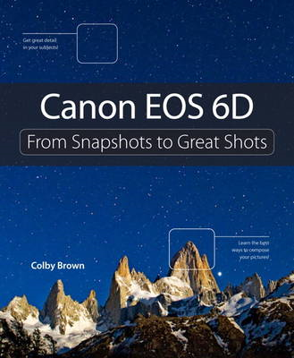 Canon EOS 6D: From Snapshots to Great Shots (BOK)