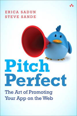 Pitch Perfect: The Art of Promoting Your App on the Web (BOK)