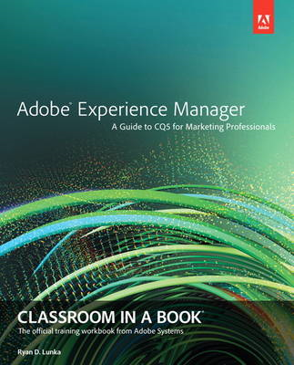 Adobe Experience Manager: Classroom in a Book: a Guide to CQ5 for Marketing Professionals (BOK)