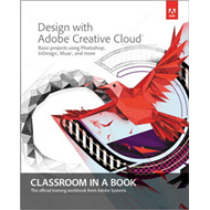 Design with Adobe Creative Cloud Classroom in a Book (BOK)