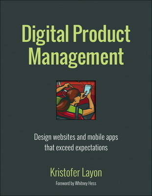 Digital Product Management: Design Websites and Mobile Apps That Exceed Expectations (BOK)