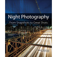 Night Photography: From Snapshots to Great Shots (BOK)