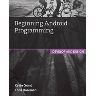 Beginning Android Programming: Develop and Design (BOK)