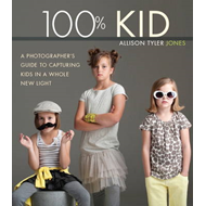 100% Kid: A Professional Photographer's Guide to Capturing Kids in a Whole New Light (BOK)