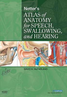 Netter's Atlas of Anatomy for Speech, Swallowing, and Hearing (BOK)