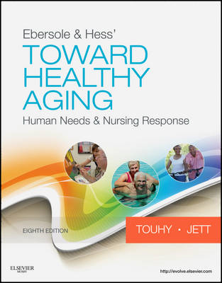 Ebersole & Hess' Toward Healthy Aging: Human Needs and Nursing Response (BOK)