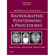 Merrill's Atlas of Radiographic Positioning and Procedures: v. 3 (BOK)
