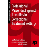 Professional Misconduct Against Juveniles in Correctional Treatment Settings (BOK)